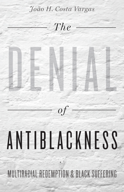 Book Cover The denial of antiblackness : multiracial redemption and Black suffering